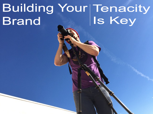 Blog 013 | Building Your Brand: Tenacity is Key