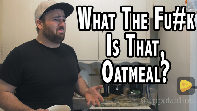 What The Fu#k Is That, Oatmeal?  | Sketches | UPP Studios