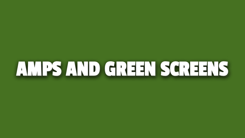 AMPS AND GREEN SCREENS REVIEW